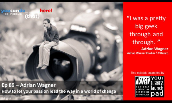 Episode 89 – How to let your passion lead the way in a world of change with Adrian Wagner