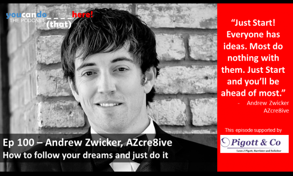 Episode 100 – How to follow your dreams and just do it with Andrew Zwicker of AZcre8ive